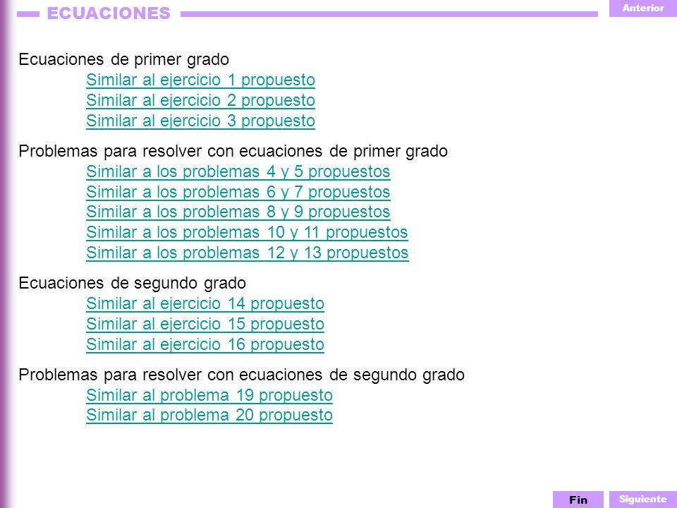 Anterior Siguiente ECUACIONES Ecuaciones de primer grado Similar al ejercicio 1 propuesto Similar al ejercicio 2 propuesto Similar al ejercicio 3 prop