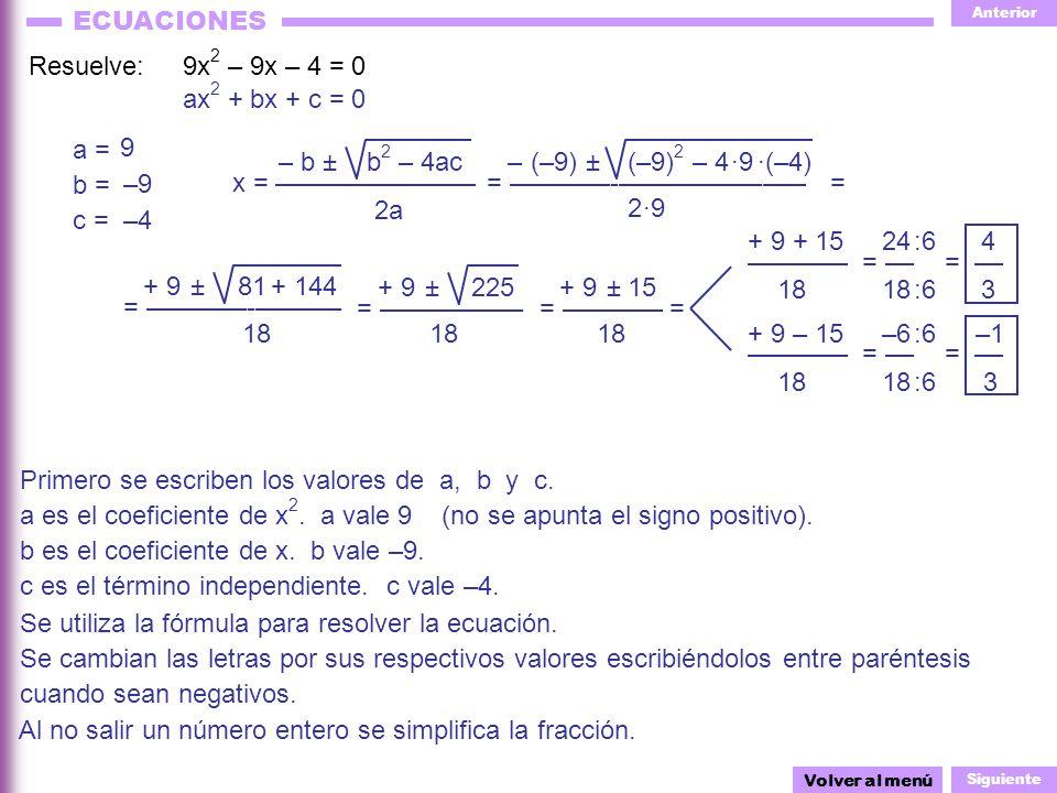 Anterior Siguiente ECUACIONES ––––––– + 9 + 15 18 ––––––– + 9 = –––––––-–––––– x = –––––––––––––– (–9)– Resuelve: 9x 2 – 9x – 4 = 0 Primero se escribe