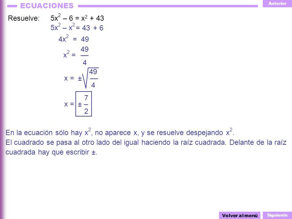 Anterior Siguiente ECUACIONES = 49 –– Resuelve: 5x 2 – 6 = x 2 + 43 En la ecuación sólo hay x 2, no aparece x, y se resuelve despejando x 2. – x 2 El