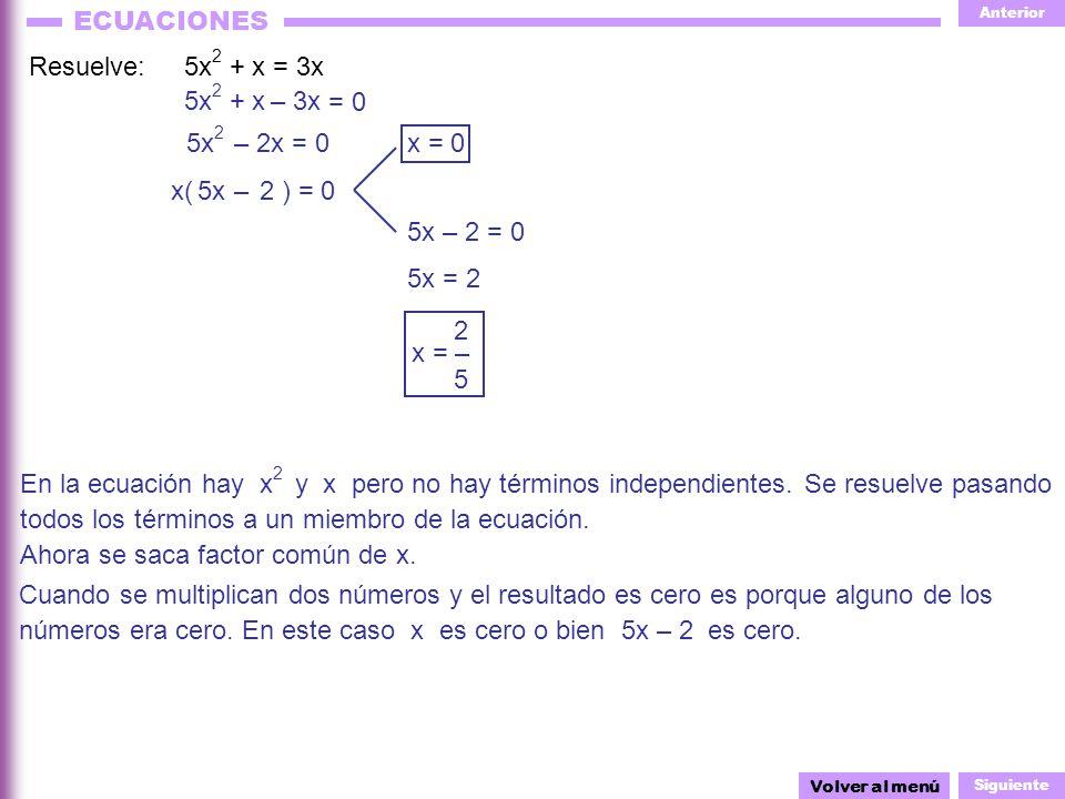 Anterior Siguiente ECUACIONES x( ) = 0 5x 2 + x – 2x = 0 5x Resuelve: 5x 2 + x = 3x En la ecuación hay x 2 y x pero no hay términos independientes. Se