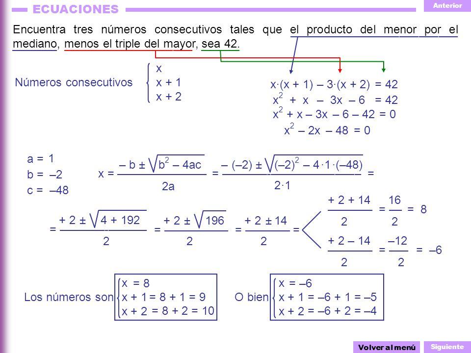 Anterior Siguiente ECUACIONES x Los números son x + 1 x + 2 ± = –––––––-–––––– ·(–48) = –––––––-–––––––––––––– – 4 Encuentra tres números consecutivos
