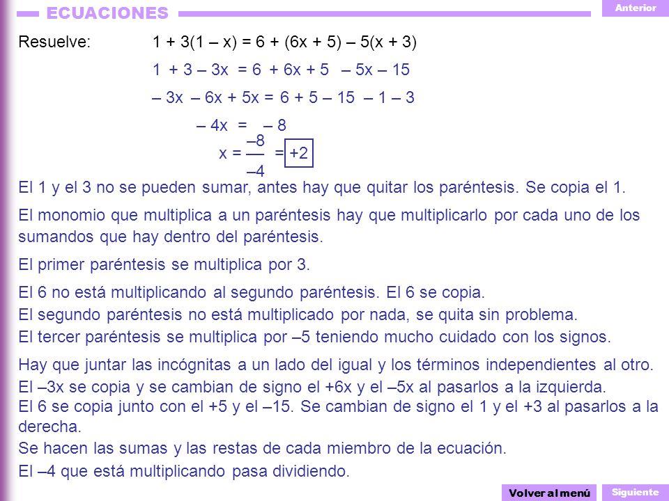 Anterior Siguiente ECUACIONES = +2 – 6x + 5x = 1 Resuelve:1 + 3(1 – x) = 6 + (6x + 5) – 5(x + 3) Volver al menú El 1 y el 3 no se pueden sumar, antes