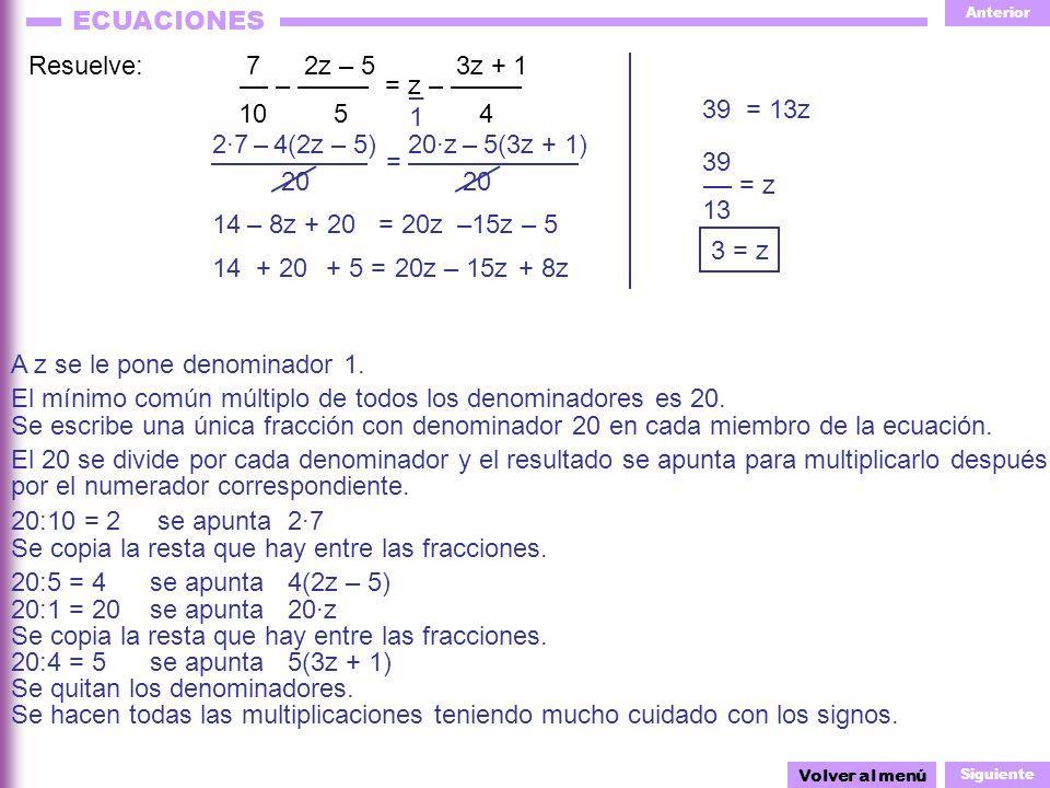 Anterior Siguiente ECUACIONES Resuelve: 7 2z – 5 3z + 1 10 5 4 5(3z + 1) ––––––––––– = –––––––––––– 4(2z – 5) 20 20 _1_1 Volver al menú 20·z A z se le