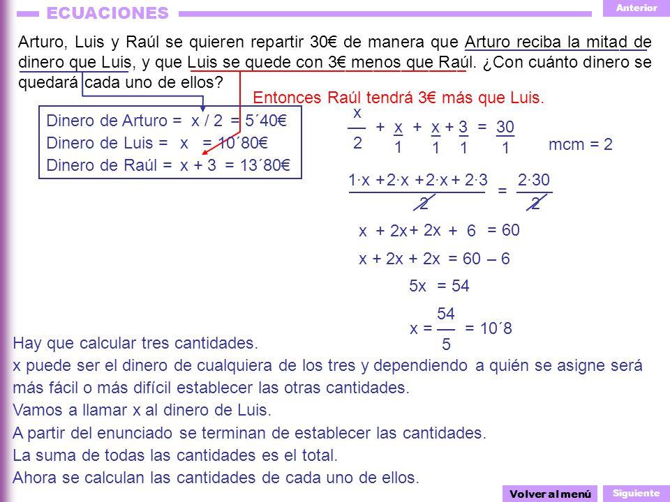 Anterior Siguiente ECUACIONES 1·x ––––––––––––––– = –––– 2 2 _1_1 _1_1 Arturo, Luis y Raúl se quieren repartir 30 de manera que Arturo reciba la mitad