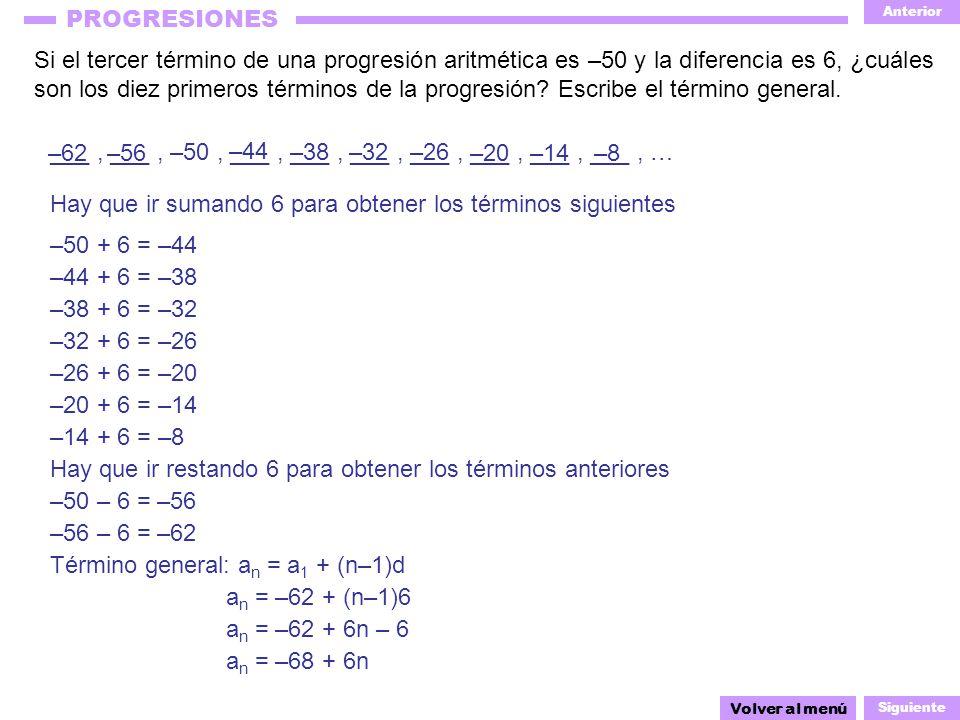 Anterior Siguiente PROGRESIONES Si el tercer término de una progresión aritmética es –50 y la diferencia es 6, ¿cuáles son los diez primeros términos de la progresión.