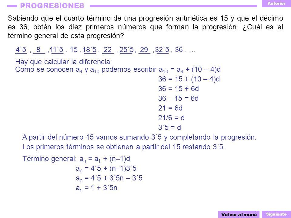 Anterior Siguiente PROGRESIONES Sabiendo que el cuarto término de una progresión aritmética es 15 y que el décimo es 36, obtén los diez primeros números que forman la progresión.