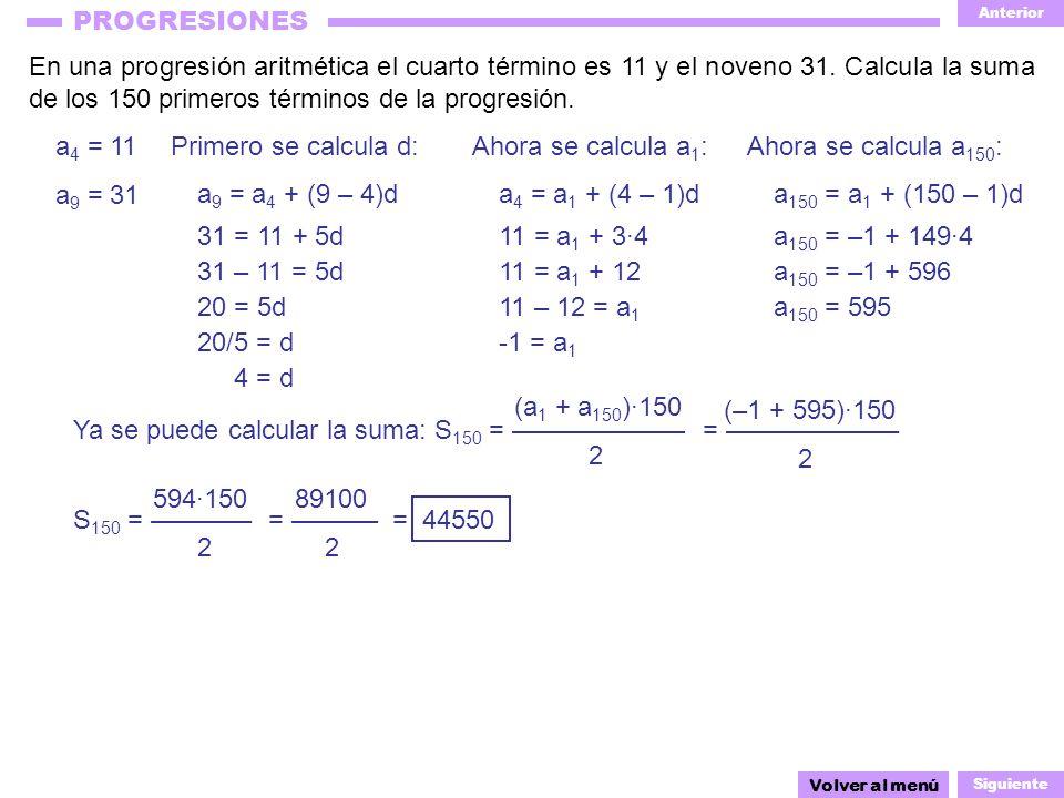 Anterior Siguiente PROGRESIONES En una progresión aritmética el cuarto término es 11 y el noveno 31. Calcula la suma de los 150 primeros términos de l