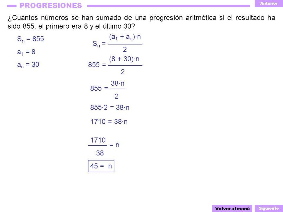 Anterior Siguiente PROGRESIONES ¿Cuántos números se han sumado de una progresión aritmética si el resultado ha sido 855, el primero era 8 y el último 30.