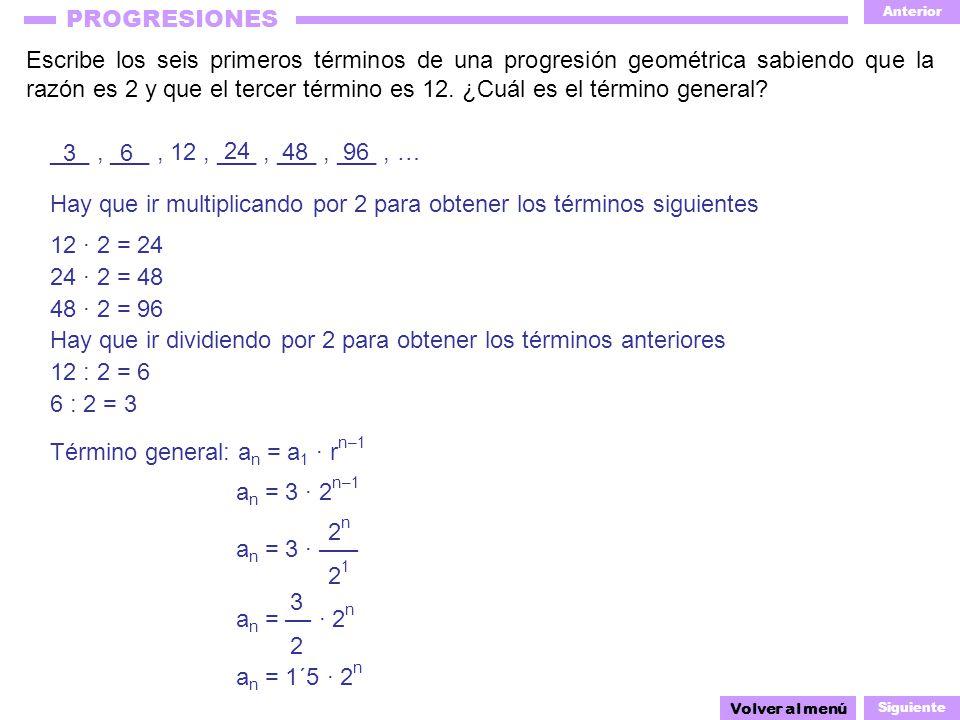 Anterior Siguiente PROGRESIONES Escribe los seis primeros términos de una progresión geométrica sabiendo que la razón es 2 y que el tercer término es 12.