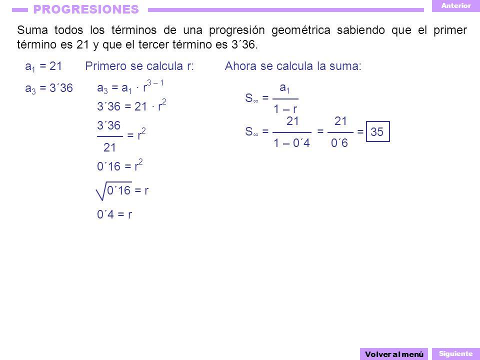 Anterior Siguiente PROGRESIONES Suma todos los términos de una progresión geométrica sabiendo que el primer término es 21 y que el tercer término es 3´36.
