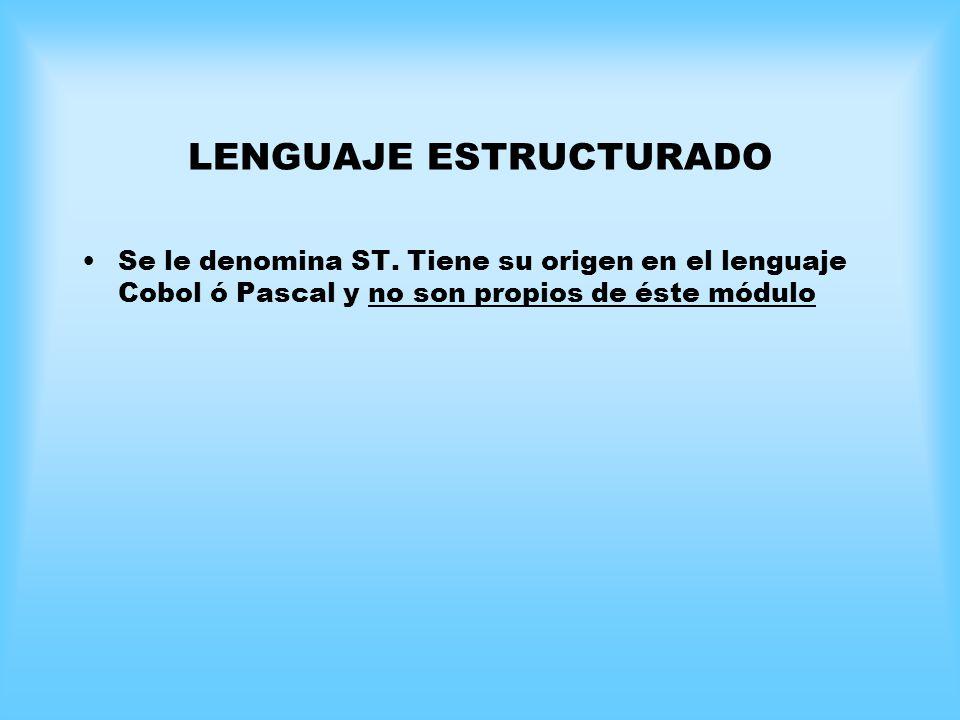 Se le denomina ST. Tiene su origen en el lenguaje Cobol ó Pascal y no son propios de éste módulo LENGUAJE ESTRUCTURADO