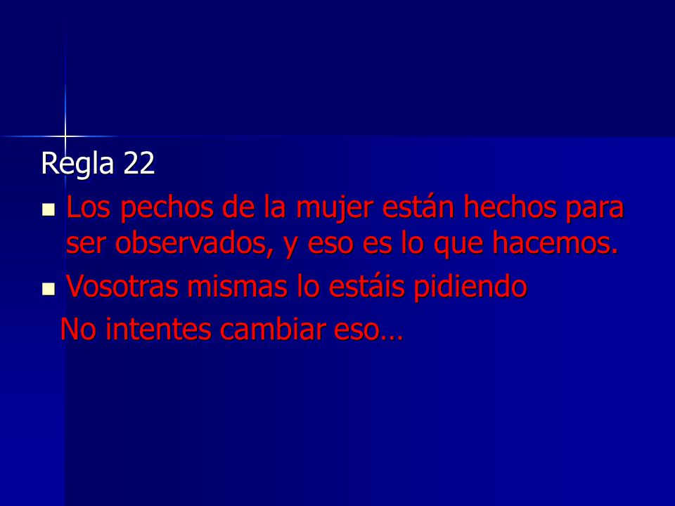 Regla 22 Los pechos de la mujer están hechos para ser observados, y eso es lo que hacemos. Los pechos de la mujer están hechos para ser observados, y