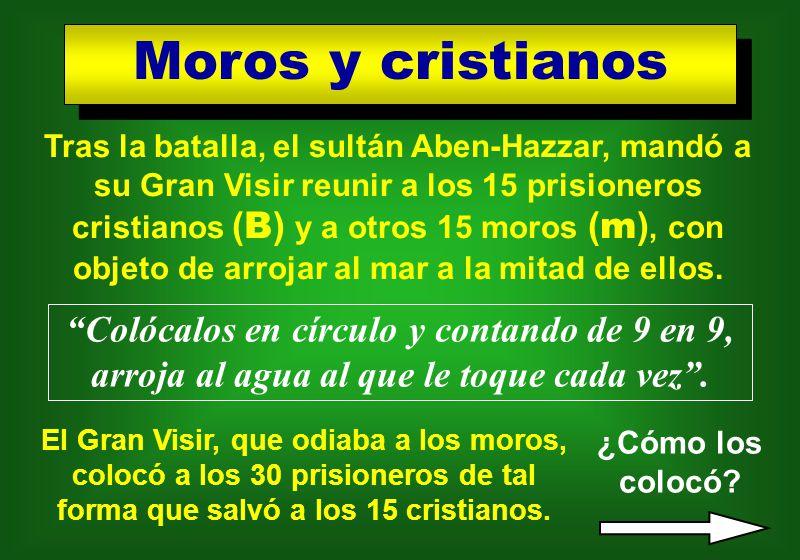 Moros y cristianos Moros y cristianos Tras la batalla, el sultán Aben-Hazzar, mandó a su Gran Visir reunir a los 15 prisioneros cristianos ( B ) y a o