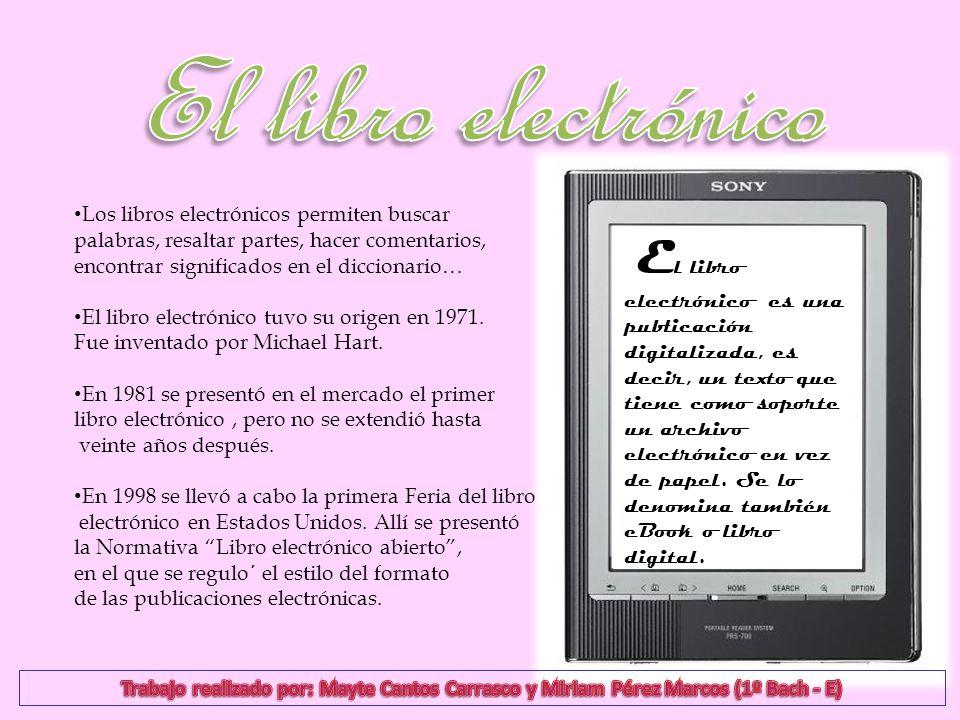 Los libros electrónicos permiten buscar palabras, resaltar partes, hacer comentarios, encontrar significados en el diccionario… El libro electrónico t