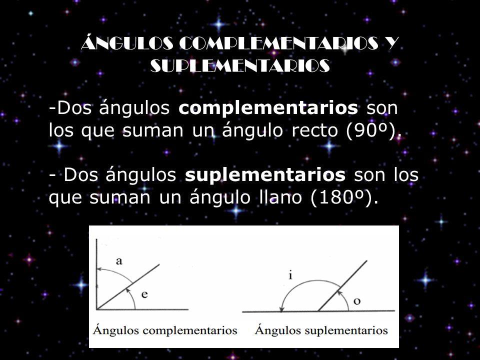 -Dos ángulos complementarios son los que suman un ángulo recto (90º). - Dos ángulos suplementarios son los que suman un ángulo llano (180º). ÁNGULOS C