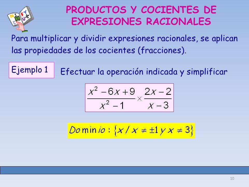 10 PRODUCTOS Y COCIENTES DE EXPRESIONES RACIONALES Para multiplicar y dividir expresiones racionales, se aplican las propiedades de los cocientes (fracciones).
