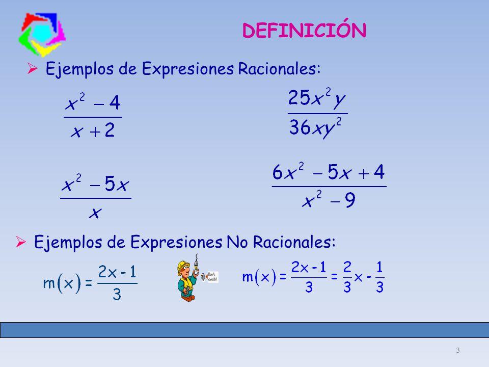3 DEFINICIÓN Ejemplos de Expresiones Racionales: Ejemplos de Expresiones No Racionales: