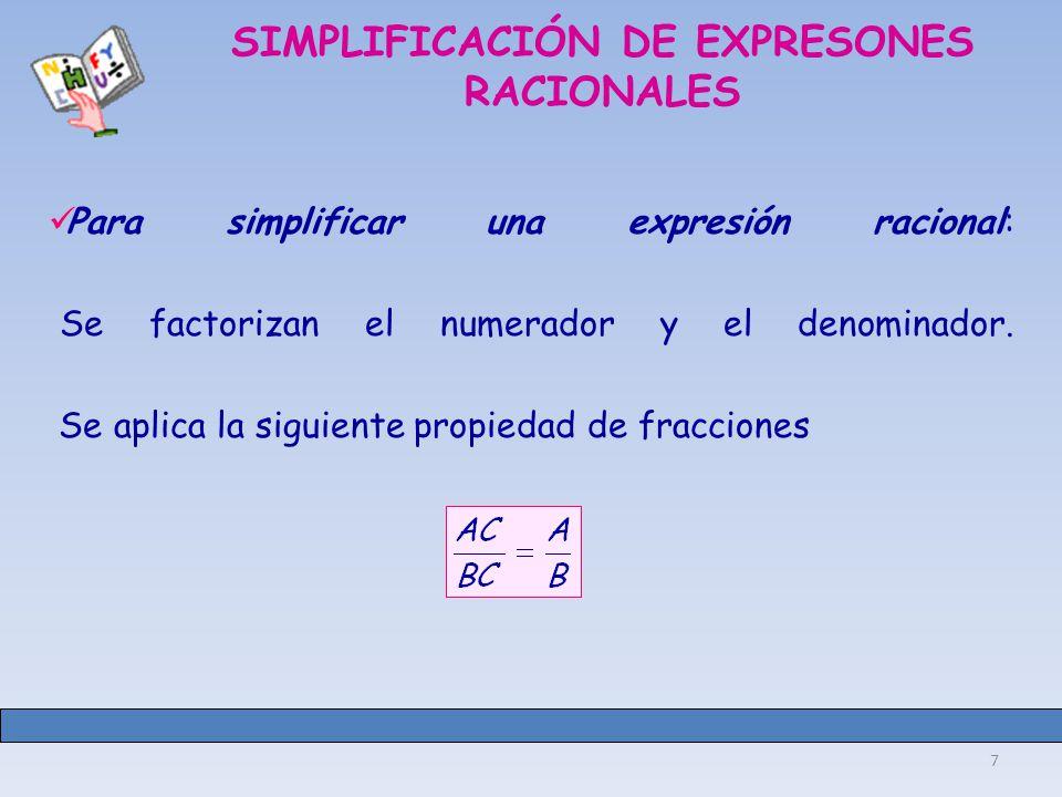 7 SIMPLIFICACIÓN DE EXPRESONES RACIONALES Para simplificar una expresión racional: Se factorizan el numerador y el denominador.