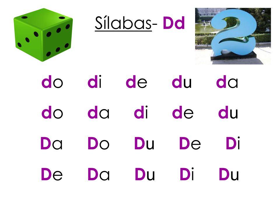 Sílabas- Dd d o d i d e d u d a d o d a d i d e d u D a D o D u D e D i D e D a D u D i D u