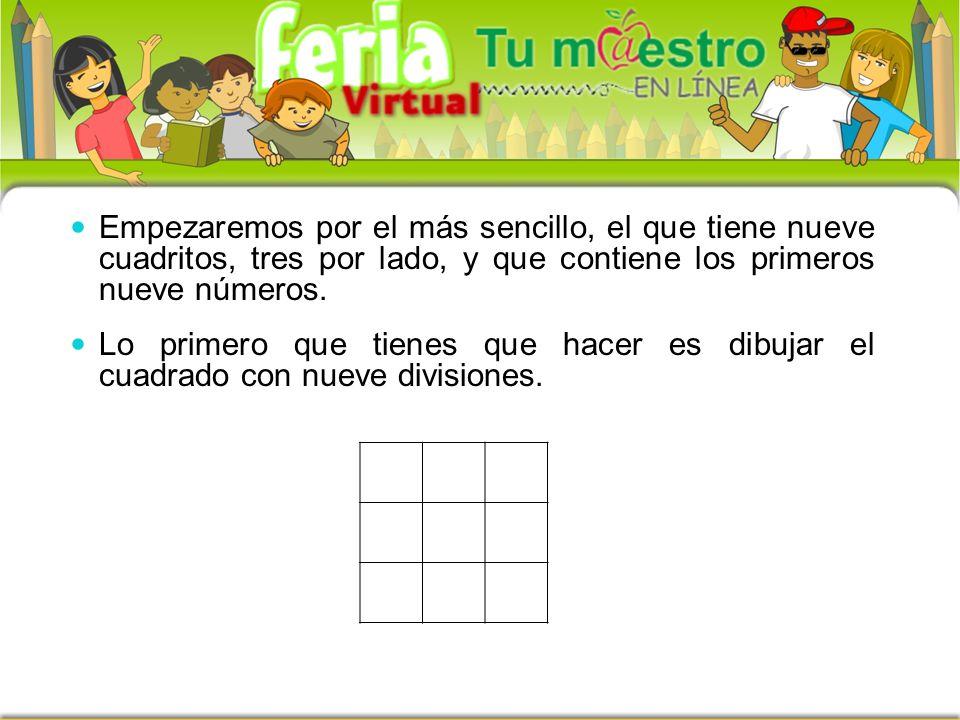 Empezaremos por el más sencillo, el que tiene nueve cuadritos, tres por lado, y que contiene los primeros nueve números.