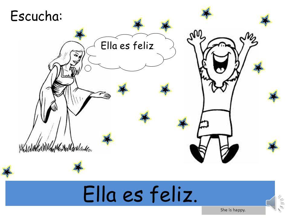 Escucha: mi El es feliz. He is happy El es feliz.