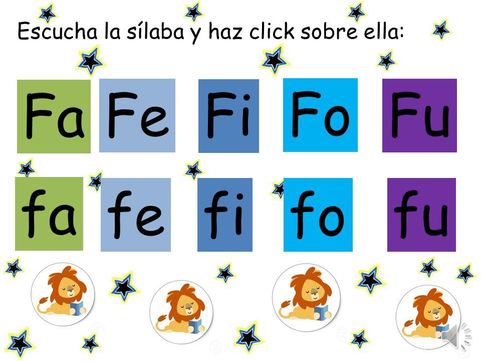 Escucha la sílaba y haz click sobre ella: Fe Fi Fu fe fifo fu fa Fa Fo