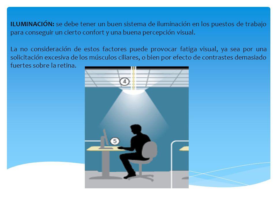ILUMINACIÓN: se debe tener un buen sistema de iluminación en los puestos de trabajo para conseguir un cierto confort y una buena percepción visual.