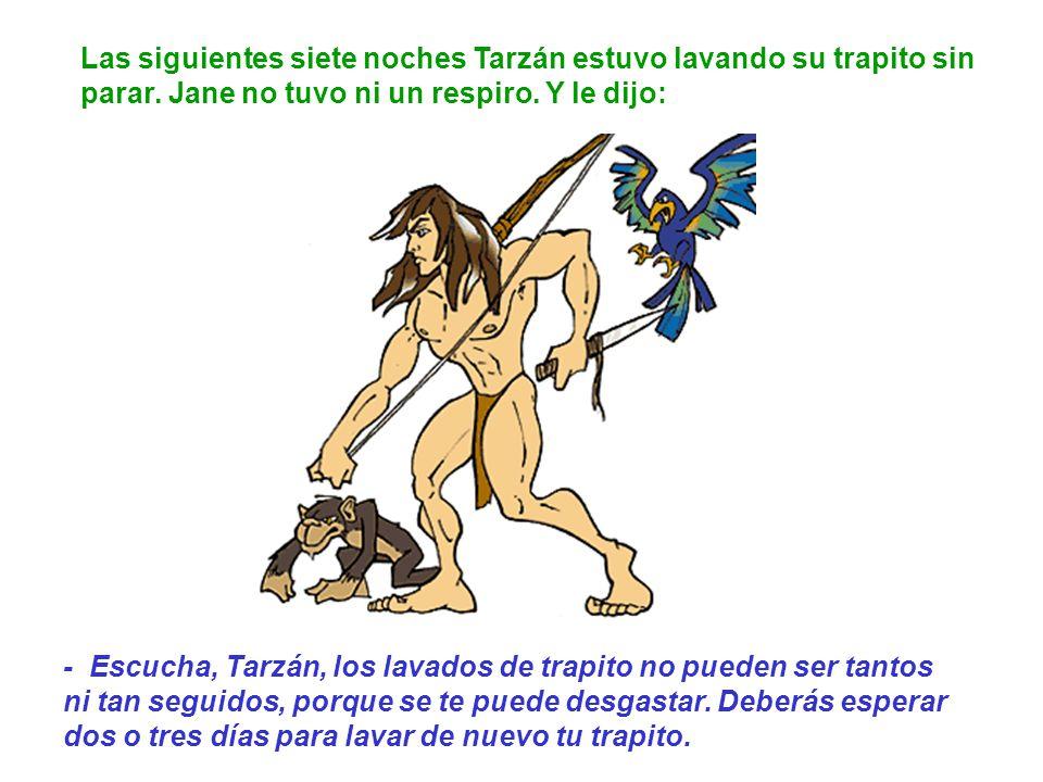 Al oír eso, Tarzán se quedó decepcionado, y después de estar un mes entero sin poner la lavadora, Jane dijo a Tarzán: - Tarzán, ¿qué te pasa.