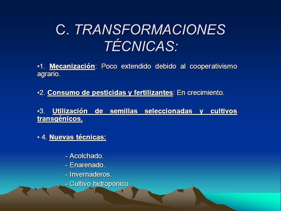 C.TRANSFORMACIONES TÉCNICAS: 1. Mecanización: Poco extendido debido al cooperativismo agrario.1.