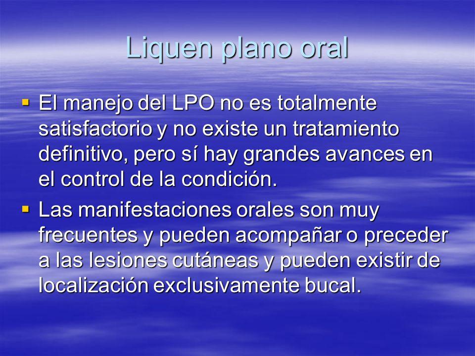 Liquen plano oral El manejo del LPO no es totalmente satisfactorio y no existe un tratamiento definitivo, pero sí hay grandes avances en el control de