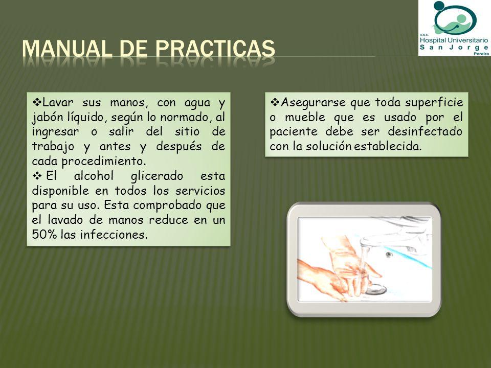 Asegurarse que toda superficie o mueble que es usado por el paciente debe ser desinfectado con la solución establecida. Lavar sus manos, con agua y ja