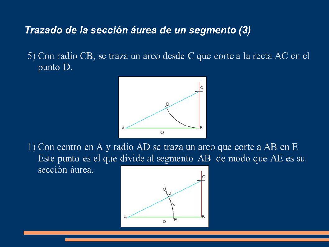 Trazado de la sección áurea de un segmento (3) 5)Con radio CB, se traza un arco desde C que corte a la recta AC en el punto D. 1)Con centro en A y rad