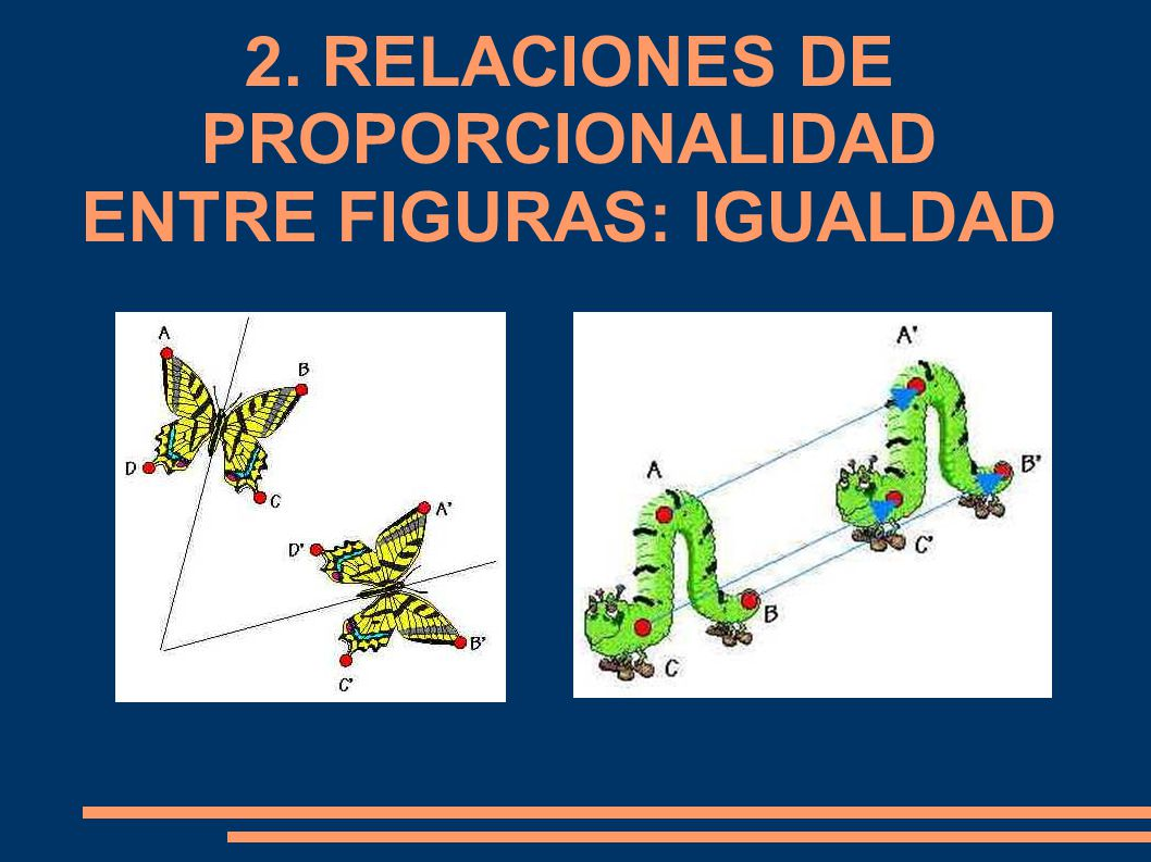 2. RELACIONES DE PROPORCIONALIDAD ENTRE FIGURAS: IGUALDAD