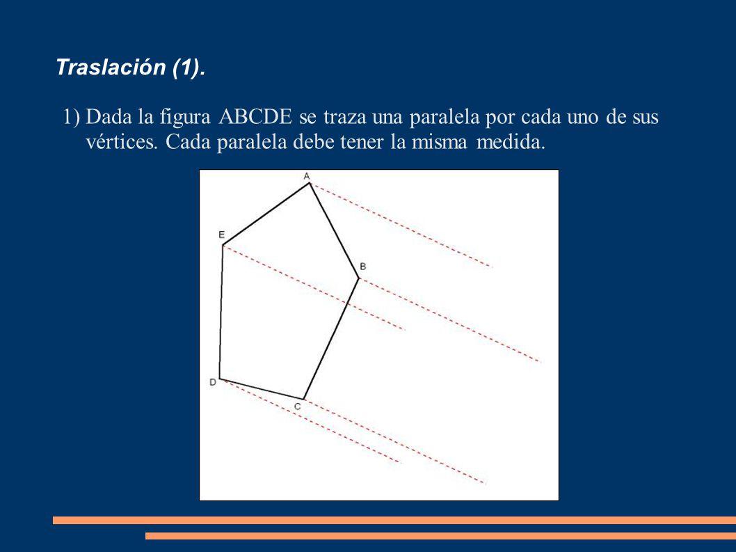 Traslación (1). 1)Dada la figura ABCDE se traza una paralela por cada uno de sus vértices. Cada paralela debe tener la misma medida.