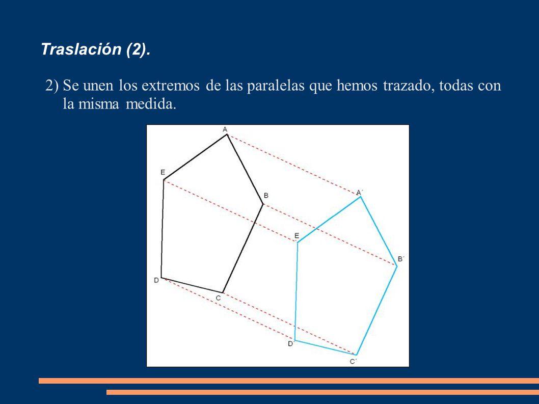 Traslación (2). 2)Se unen los extremos de las paralelas que hemos trazado, todas con la misma medida.