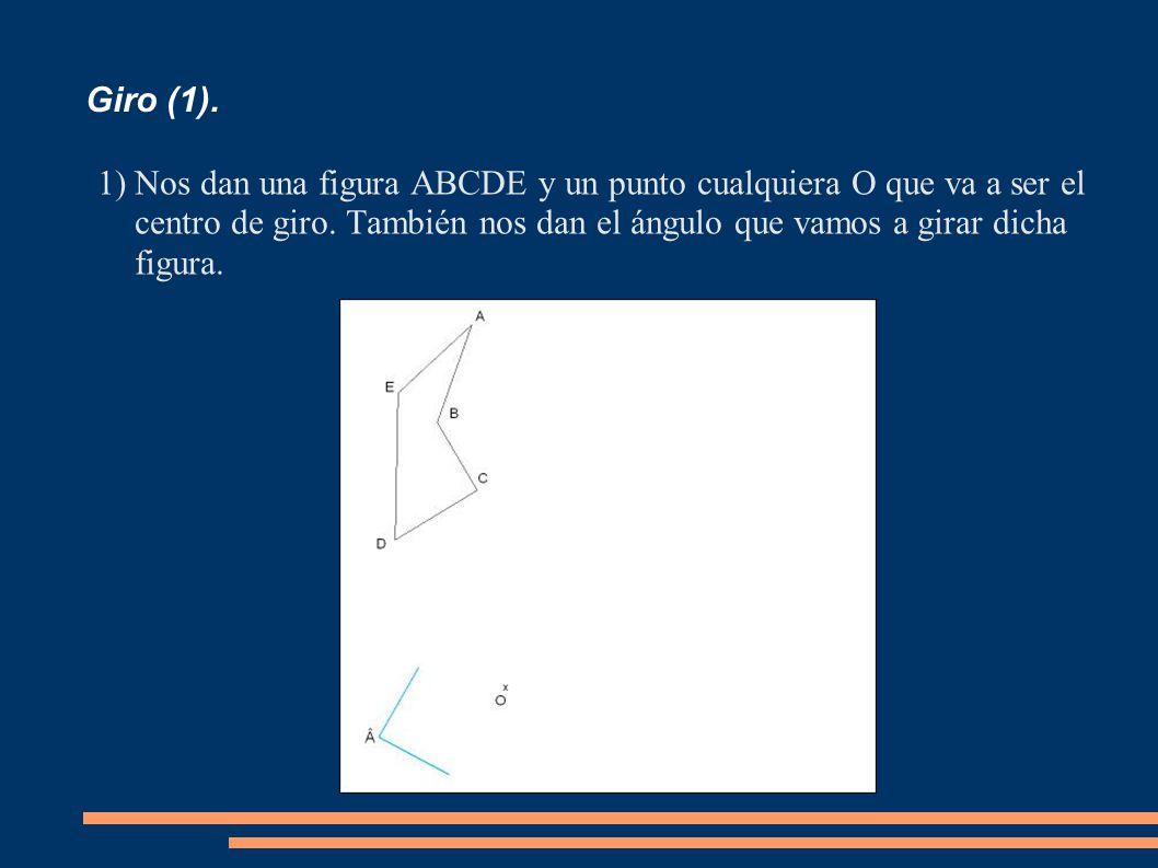 Giro (1). 1)Nos dan una figura ABCDE y un punto cualquiera O que va a ser el centro de giro. También nos dan el ángulo que vamos a girar dicha figura.