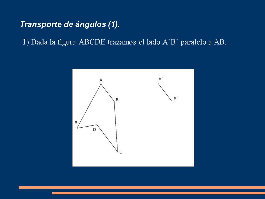 Transporte de ángulos (1). 1)Dada la figura ABCDE trazamos el lado A´B´ paralelo a AB.