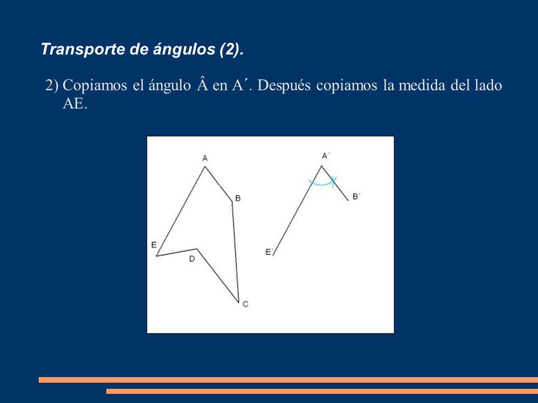 Transporte de ángulos (2). 2)Copiamos el ángulo en A´. Después copiamos la medida del lado AE.