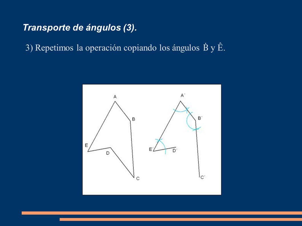Transporte de ángulos (3). 3)Repetimos la operación copiando los ángulos y Ê.