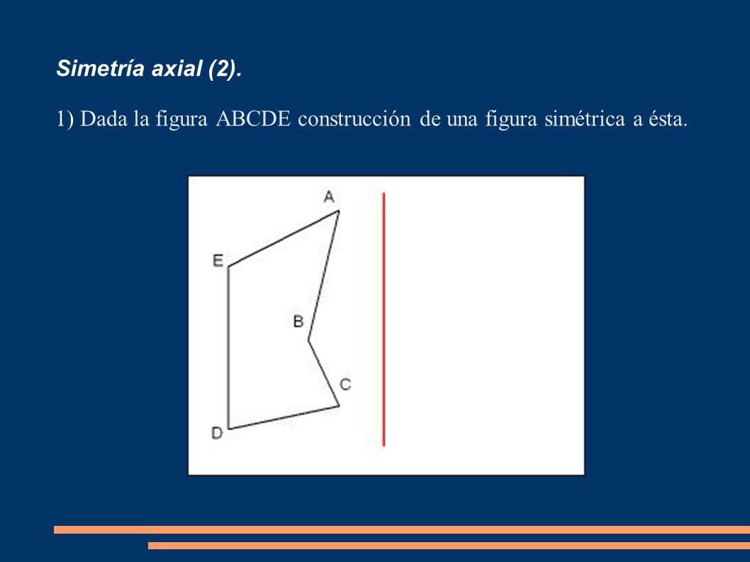 Simetría axial (2). 1) Dada la figura ABCDE construcción de una figura simétrica a ésta.