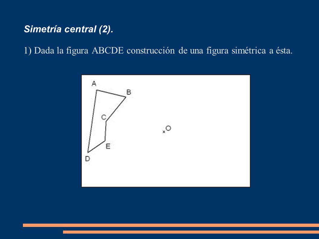 Simetría central (2). 1) Dada la figura ABCDE construcción de una figura simétrica a ésta.