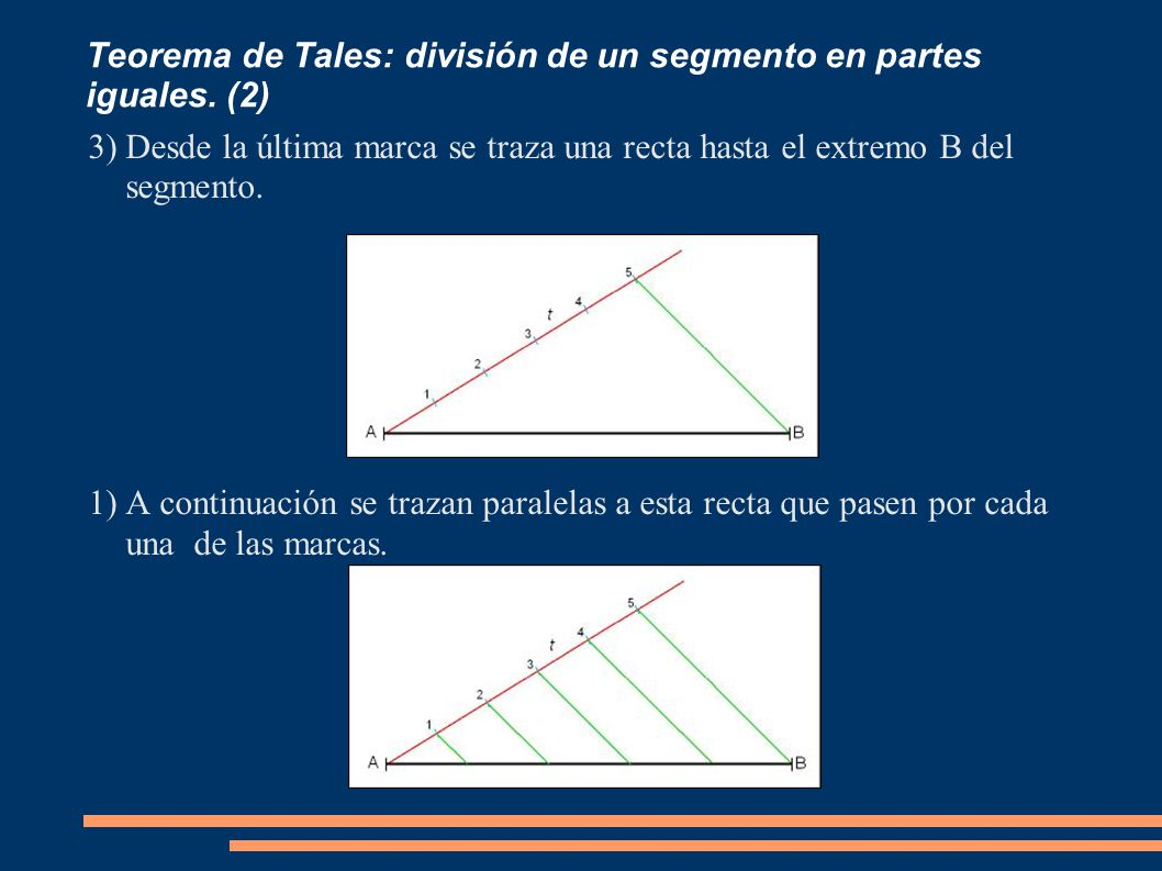 Teorema de Tales: división de un segmento en partes iguales. (2) 3)Desde la última marca se traza una recta hasta el extremo B del segmento. 1)A conti
