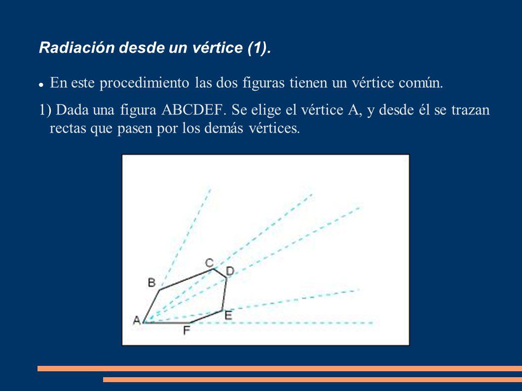 Radiación desde un vértice (1). En este procedimiento las dos figuras tienen un vértice común. 1) Dada una figura ABCDEF. Se elige el vértice A, y des