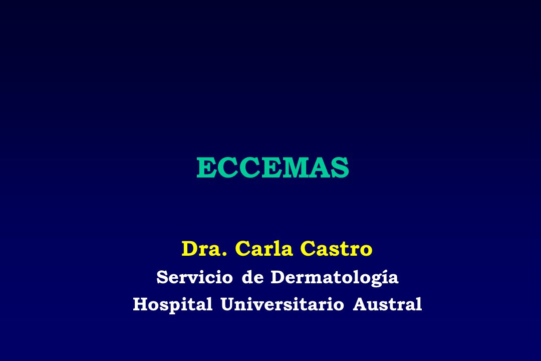 ECCEMAS Dra. Carla Castro Servicio de Dermatología Hospital Universitario Austral