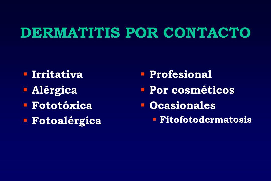 DERMATITIS POR CONTACTO Irritativa Alérgica Fototóxica Fotoalérgica Profesional Por cosméticos Ocasionales Fitofotodermatosis