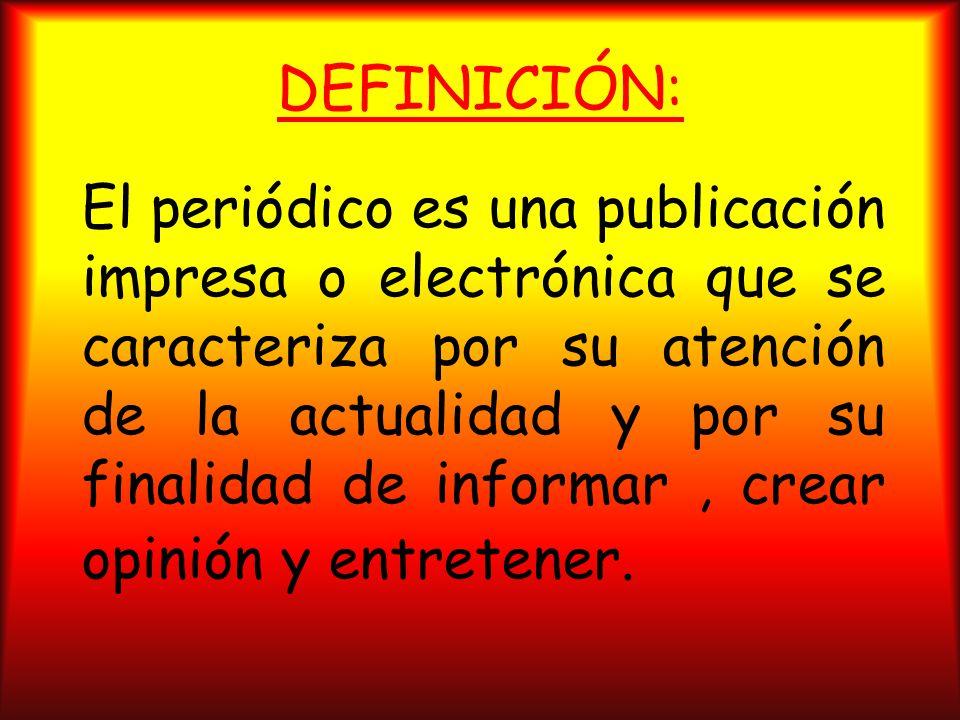 DEFINICIÓN: El periódico es una publicación impresa o electrónica que se caracteriza por su atención de la actualidad y por su finalidad de informar, crear opinión y entretener.