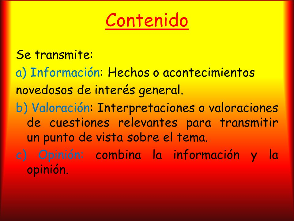 Contenido Se transmite: a) Información: Hechos o acontecimientos novedosos de interés general.