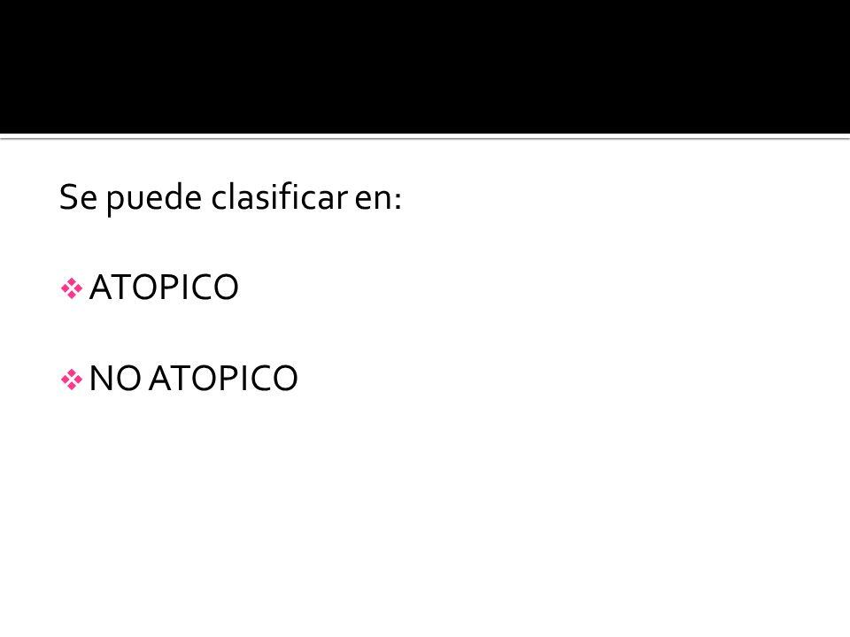 Se puede clasificar en: ATOPICO NO ATOPICO
