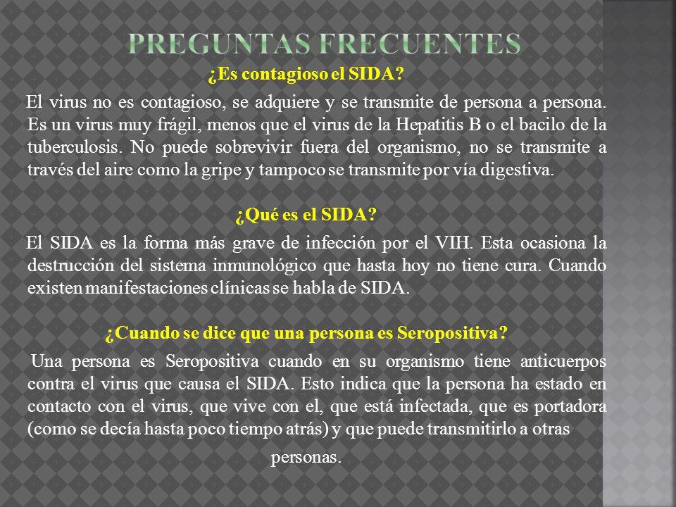 ¿Es contagioso el SIDA? El virus no es contagioso, se adquiere y se transmite de persona a persona. Es un virus muy frágil, menos que el virus de la H