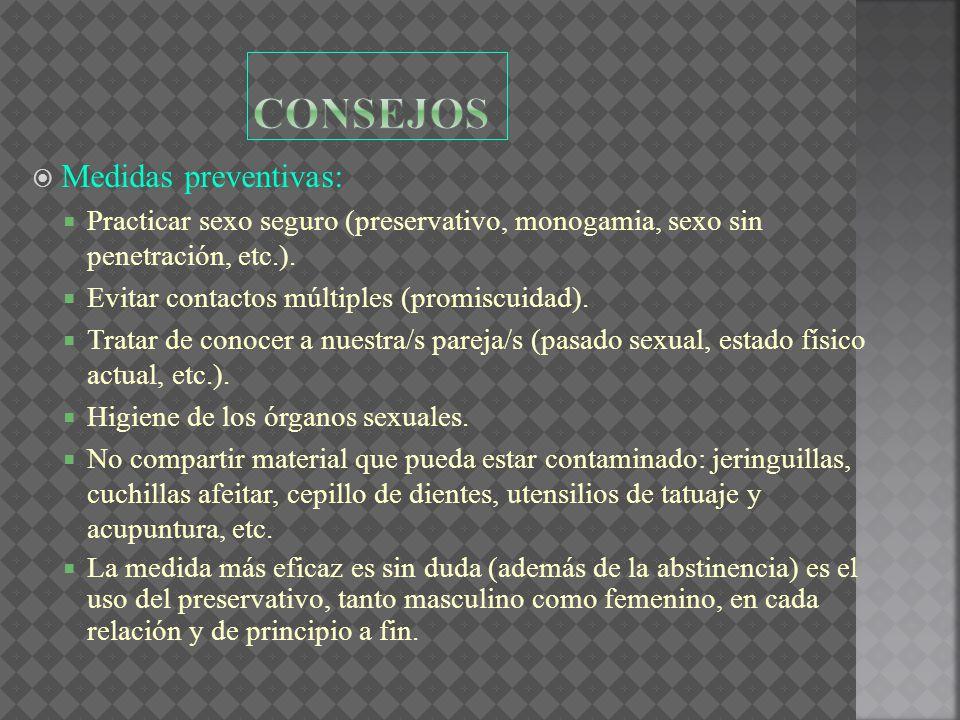 Medidas preventivas: Practicar sexo seguro (preservativo, monogamia, sexo sin penetración, etc.). Evitar contactos múltiples (promiscuidad). Tratar de
